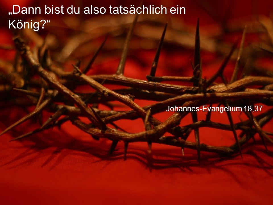 """Johannes-Evangelium 18,37 """"Dann bist du also tatsächlich ein König?"""
