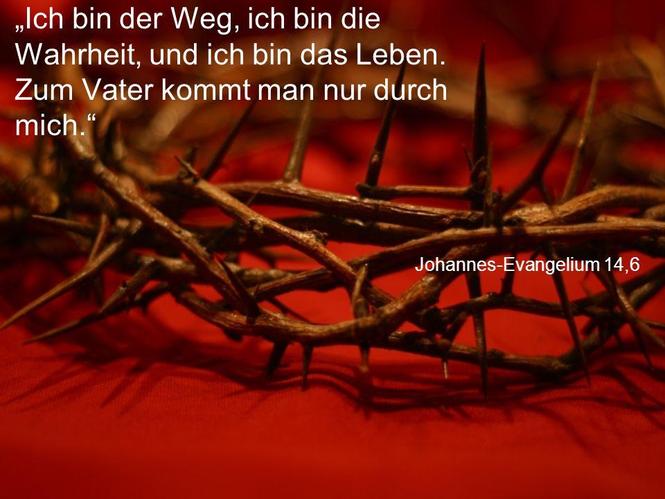 """Johannes-Evangelium 14,6 """"Ich bin der Weg, ich bin die Wahrheit, und ich bin das Leben. Zum Vater kommt man nur durch mich."""""""