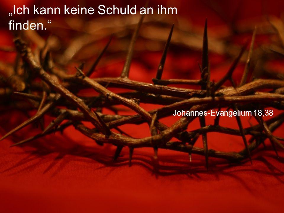 """Johannes-Evangelium 18,38 """"Ich kann keine Schuld an ihm finden."""