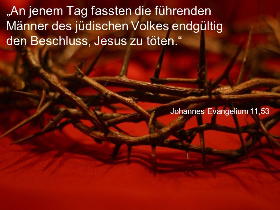 """Johannes-Evangelium 11,53 """"An jenem Tag fassten die führenden Männer des jüdischen Volkes endgültig den Beschluss, Jesus zu töten."""