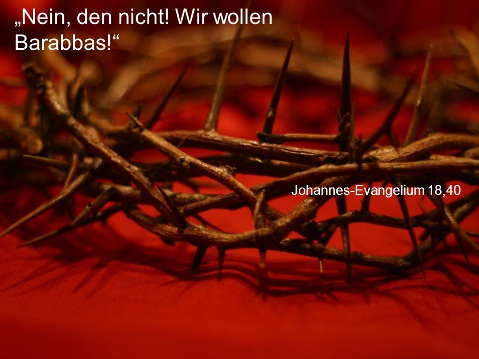 """Johannes-Evangelium 18,40 """"Nein, den nicht! Wir wollen Barabbas!"""