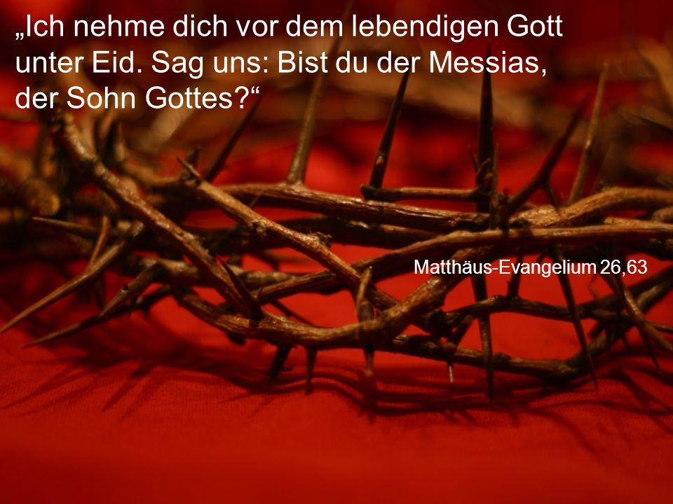 """Matthäus-Evangelium 26,63 """"Ich nehme dich vor dem lebendigen Gott unter Eid. Sag uns: Bist du der Messias, der Sohn Gottes?"""""""