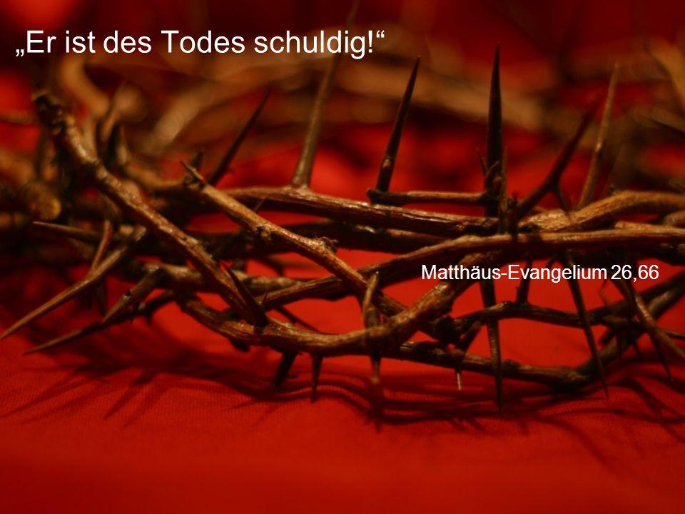 """Matthäus-Evangelium 26,66 """"Er ist des Todes schuldig!"""