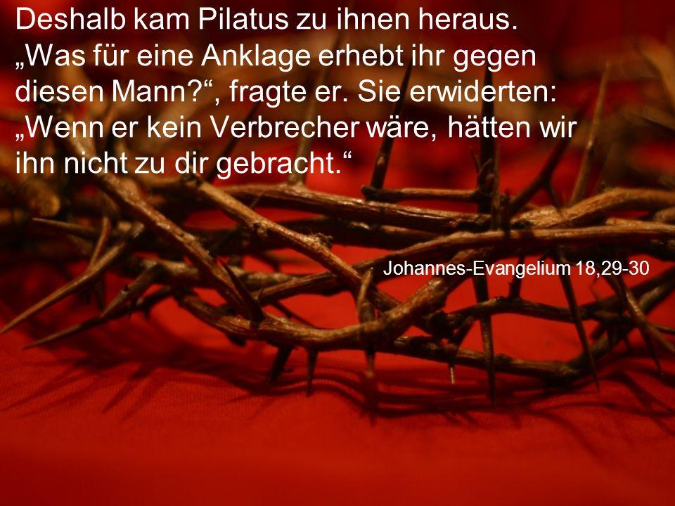 """Johannes-Evangelium 18,29-30 Deshalb kam Pilatus zu ihnen heraus. """"Was für eine Anklage erhebt ihr gegen diesen Mann?"""", fragte er. Sie erwiderten: """"We"""