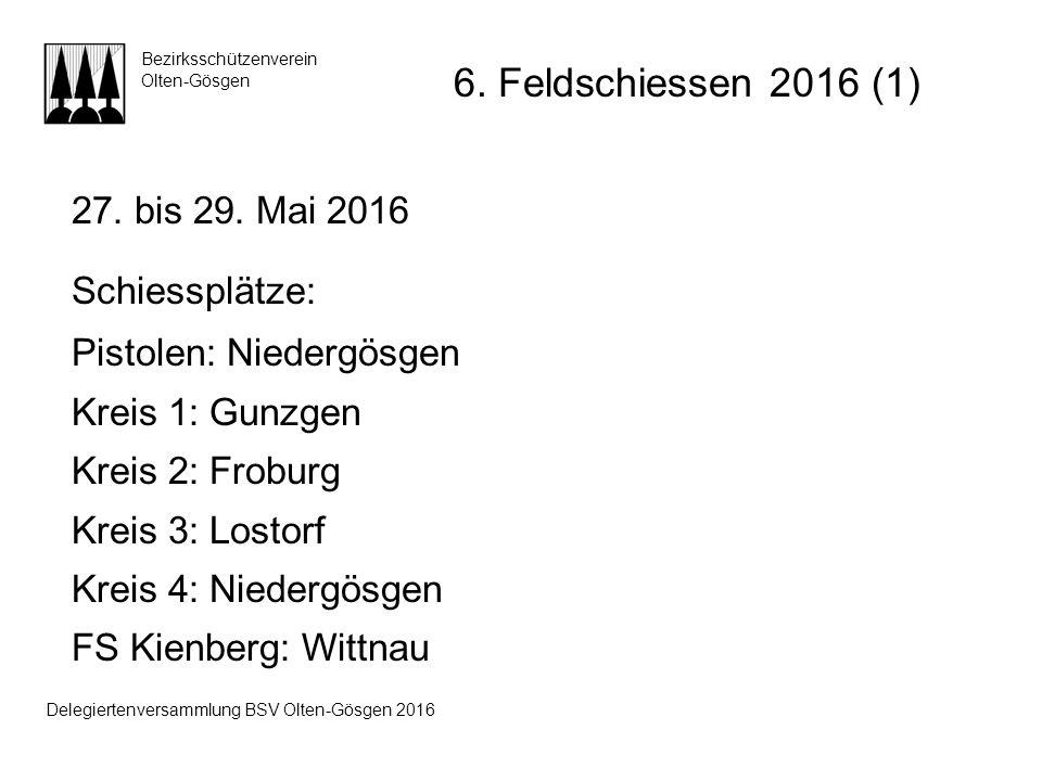 27. bis 29. Mai 2016 Schiessplätze: Pistolen: Niedergösgen Kreis 1: Gunzgen Kreis 2: Froburg Kreis 3: Lostorf Kreis 4: Niedergösgen FS Kienberg: Wittn