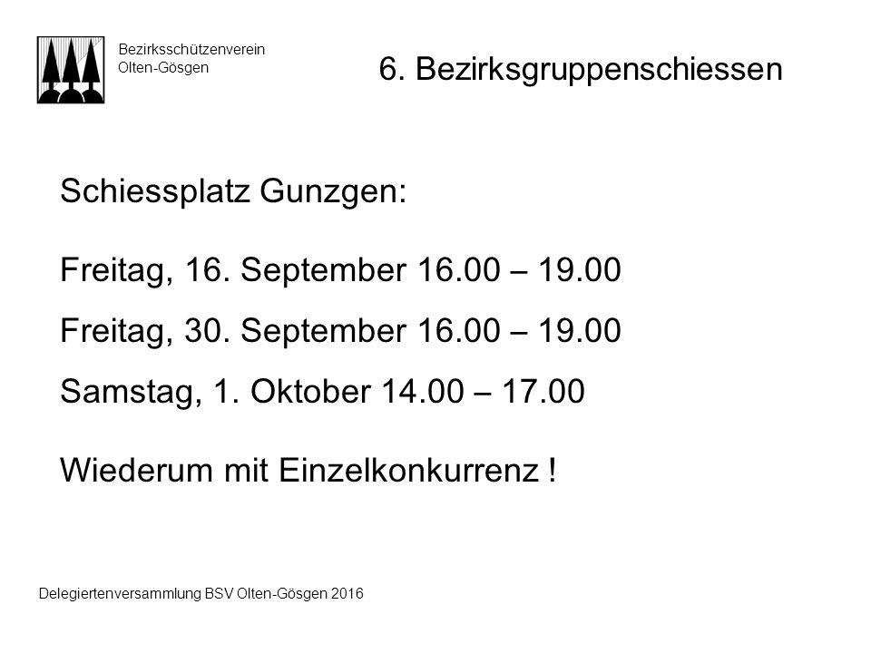 Schiessplatz Gunzgen: Freitag, 16. September 16.00 – 19.00 Freitag, 30. September 16.00 – 19.00 Samstag, 1. Oktober 14.00 – 17.00 Wiederum mit Einzelk