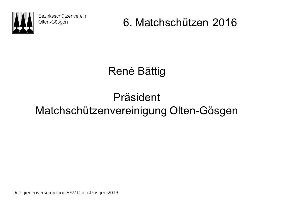 René Bättig Präsident Matchschützenvereinigung Olten-Gösgen Bezirksschützenverein Olten-Gösgen 6. Matchschützen 2016 Delegiertenversammlung BSV Olten-