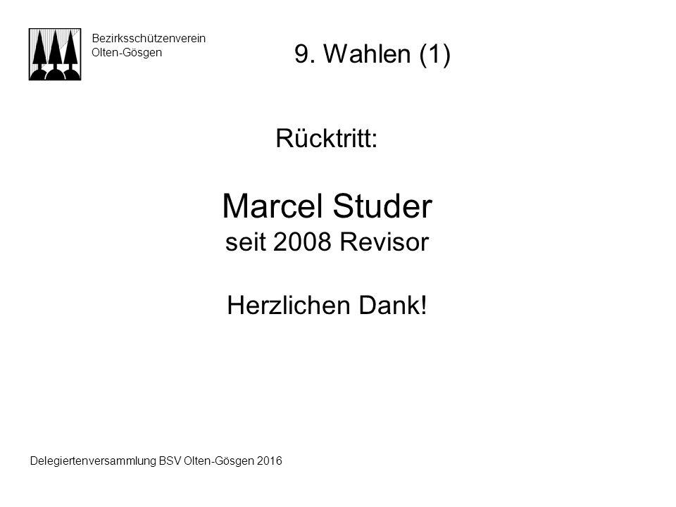Rücktritt: Marcel Studer seit 2008 Revisor Herzlichen Dank! Bezirksschützenverein Olten-Gösgen 9. Wahlen (1) Delegiertenversammlung BSV Olten-Gösgen 2