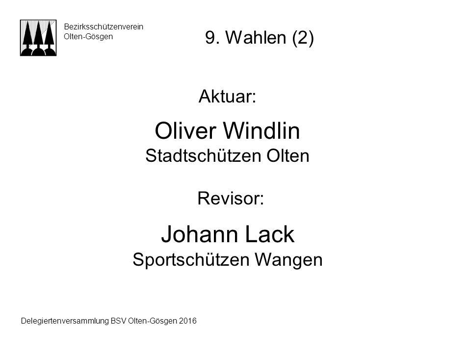Aktuar: Oliver Windlin Stadtschützen Olten Revisor: Johann Lack Sportschützen Wangen Bezirksschützenverein Olten-Gösgen 9. Wahlen (2) Delegiertenversa