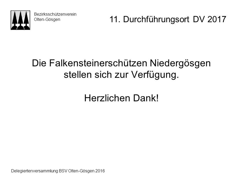 Die Falkensteinerschützen Niedergösgen stellen sich zur Verfügung. Herzlichen Dank! Bezirksschützenverein Olten-Gösgen 11. Durchführungsort DV 2017 De