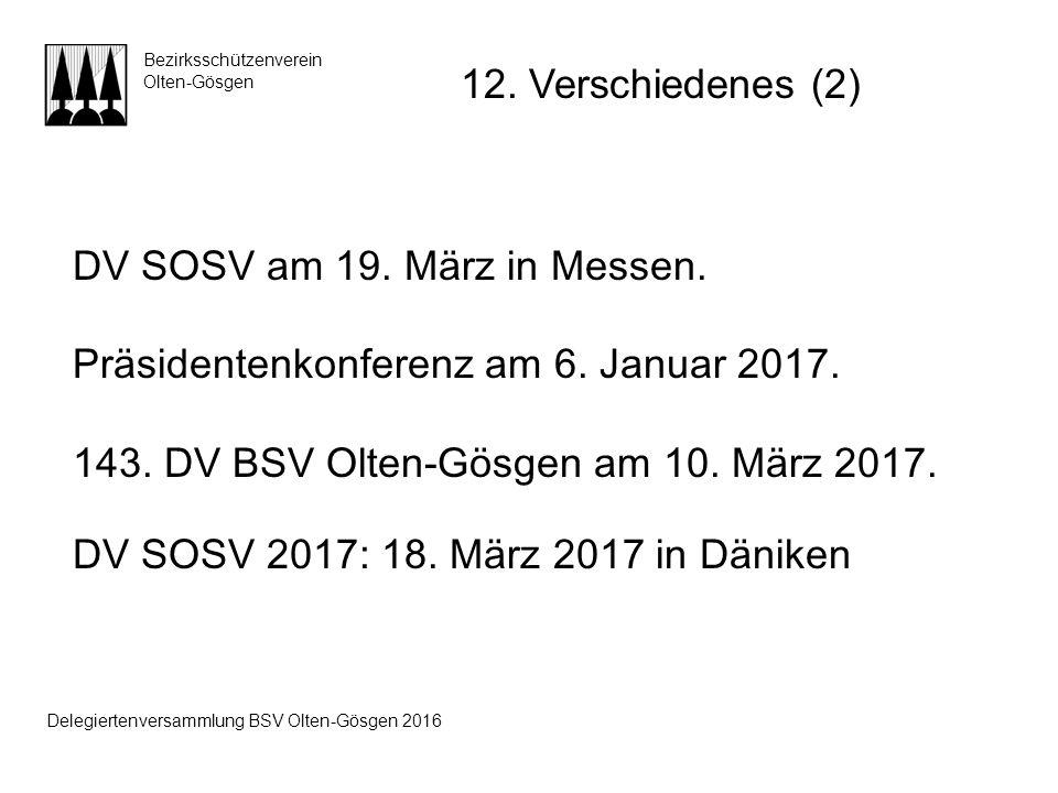 DV SOSV am 19. März in Messen. Präsidentenkonferenz am 6. Januar 2017. 143. DV BSV Olten-Gösgen am 10. März 2017. DV SOSV 2017: 18. März 2017 in Dänik