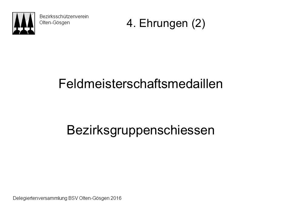 Feldmeisterschaftsmedaillen Bezirksgruppenschiessen Bezirksschützenverein Olten-Gösgen 4. Ehrungen (2) Delegiertenversammlung BSV Olten-Gösgen 2016