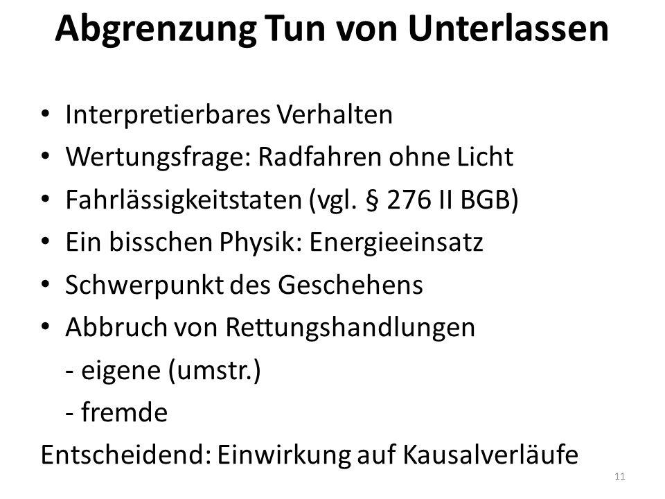 Abgrenzung Tun von Unterlassen Interpretierbares Verhalten Wertungsfrage: Radfahren ohne Licht Fahrlässigkeitstaten (vgl.