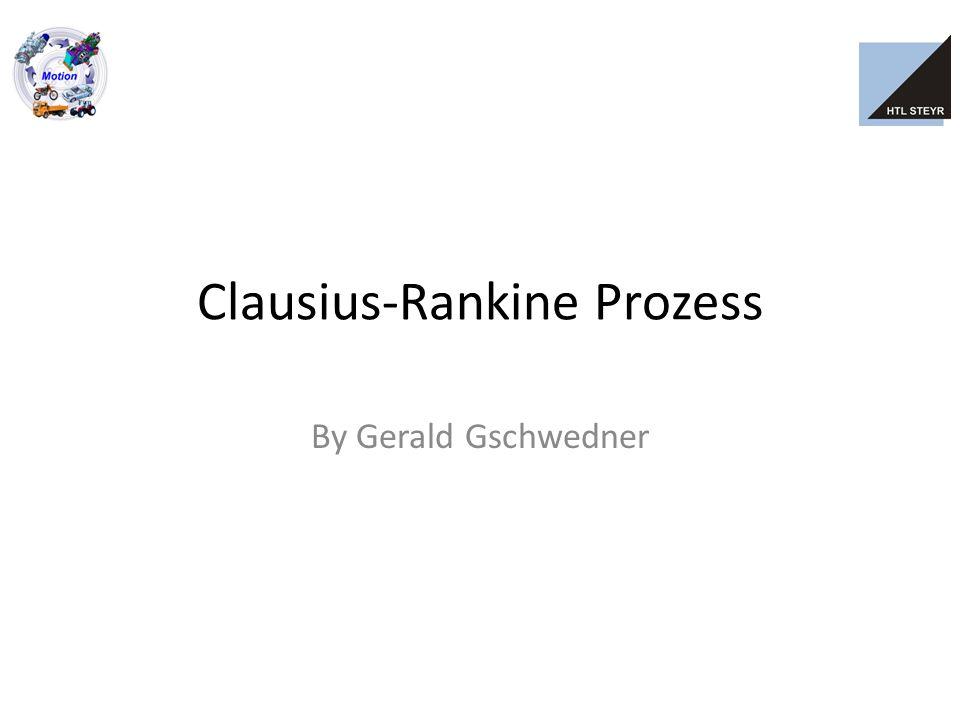 Grundlegendes deutscher Physiker Rudolf Clausius schottischer Ingenieur William Rankine Model für Kreisprozess einer Wärmekraftmaschine Arbeitsmedium komprimieren und expandieren Geschlossener Prozess Arbeitsmedium: Wasser