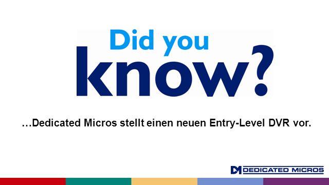 …Dedicated Micros stellt einen neuen Entry-Level DVR vor.