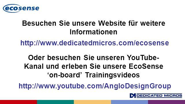 Besuchen Sie unsere Website für weitere Informationen http://www.dedicatedmicros.com/ecosense Oder besuchen Sie unseren YouTube- Kanal und erleben Sie