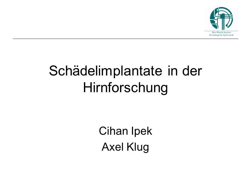 Schädelimplantate in der Hirnforschung Cihan Ipek Axel Klug