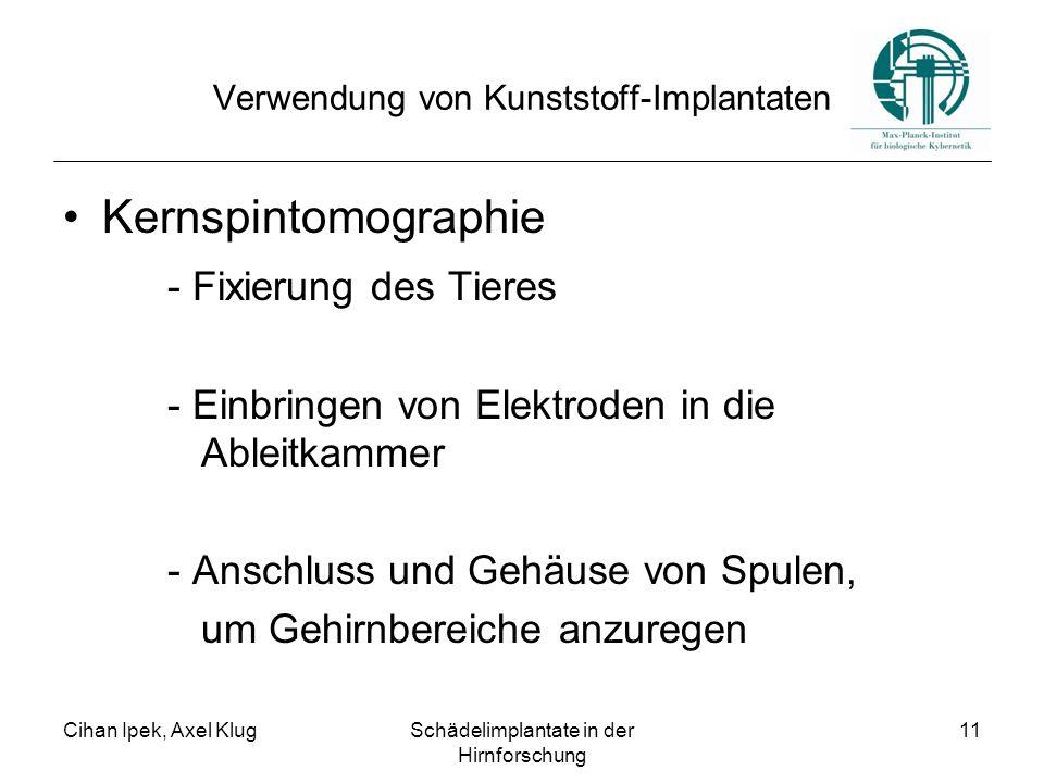 Cihan Ipek, Axel KlugSchädelimplantate in der Hirnforschung 11 Verwendung von Kunststoff-Implantaten Kernspintomographie - Fixierung des Tieres - Einb