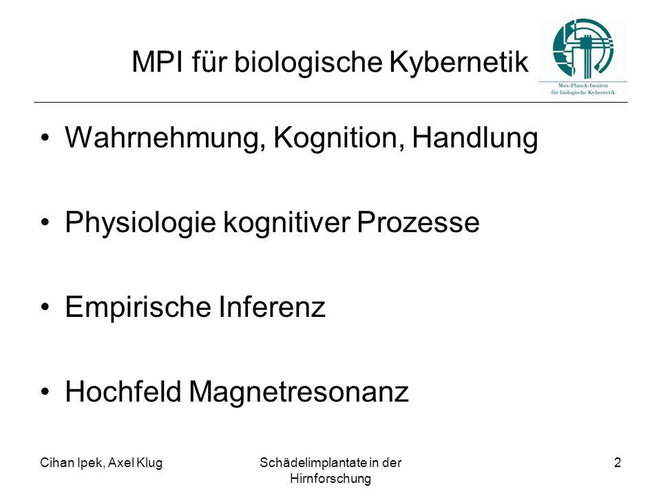 Cihan Ipek, Axel KlugSchädelimplantate in der Hirnforschung 2 MPI für biologische Kybernetik Wahrnehmung, Kognition, Handlung Physiologie kognitiver Prozesse Empirische Inferenz Hochfeld Magnetresonanz