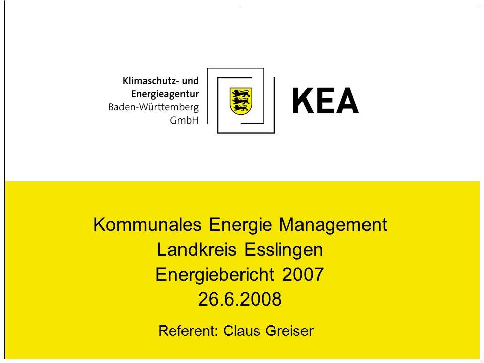 Kommunales Energie Management Landkreis Esslingen Energiebericht 2007 26.6.2008 Referent: Claus Greiser