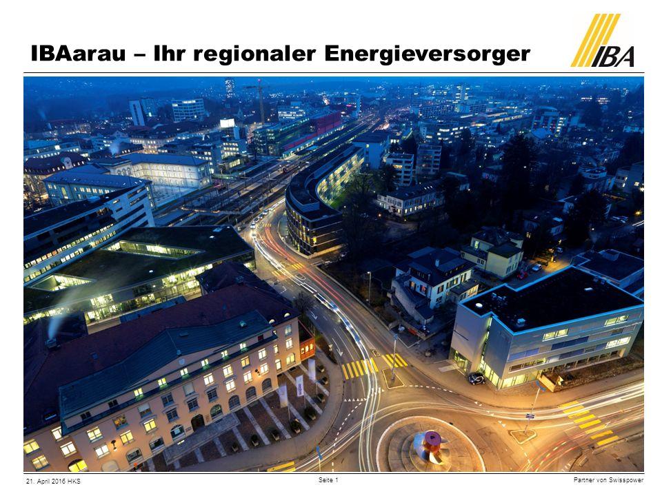 Partner von Swisspower 21. April 2016 HKS Seite 1 IBAarau – Ihr regionaler Energieversorger