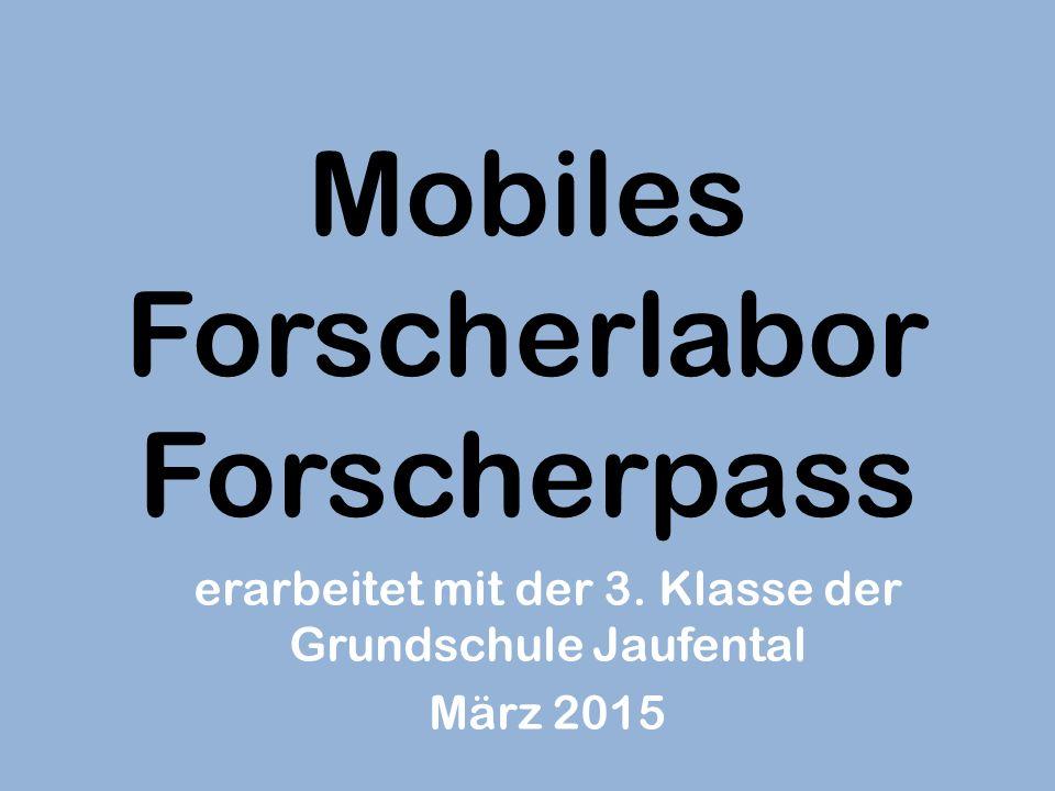 Mobiles Forscherlabor Forscherpass erarbeitet mit der 3. Klasse der Grundschule Jaufental März 2015