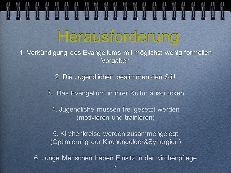 4 Herausforderung 1. Verkündigung des Evangeliums mit möglichst wenig formellen Vorgaben 2.