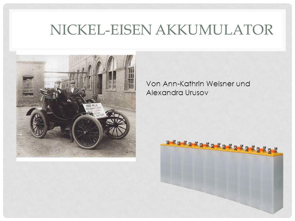 NICKEL-EISEN AKKUMULATOR Von Ann-Kathrin Weisner und Alexandra Urusov