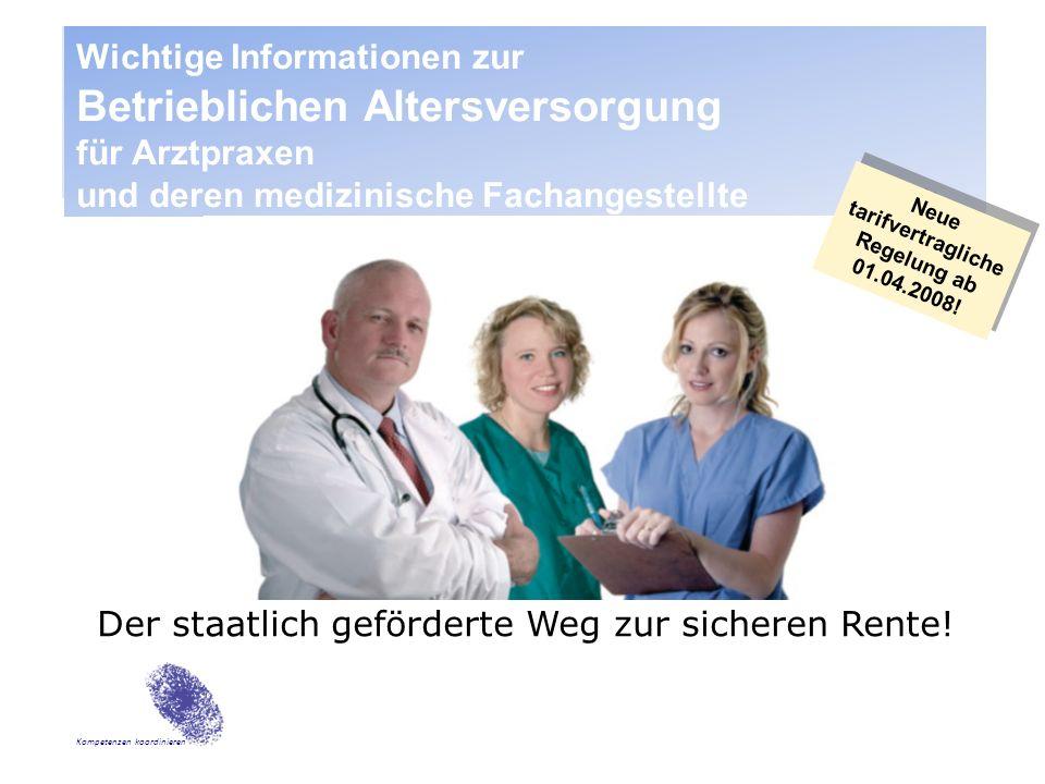 Kompetenzen koordinieren Wichtige Informationen zur Betrieblichen Altersversorgung für Arztpraxen und deren medizinische Fachangestellte Der staatlich geförderte Weg zur sicheren Rente.