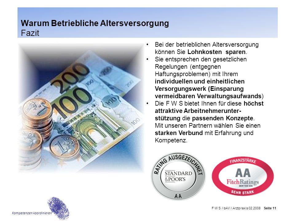 F W S / bAV / Arztpraxis 02.2008 Seite 11 Kompetenzen koordinieren Bei der betrieblichen Altersversorgung können Sie Lohnkosten sparen. Sie entspreche
