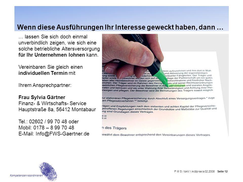 F W S / bAV / Arztpraxis 02.2008 Seite 12 Kompetenzen koordinieren Wenn diese Ausführungen Ihr Interesse geweckt haben, dann … … lassen Sie sich doch