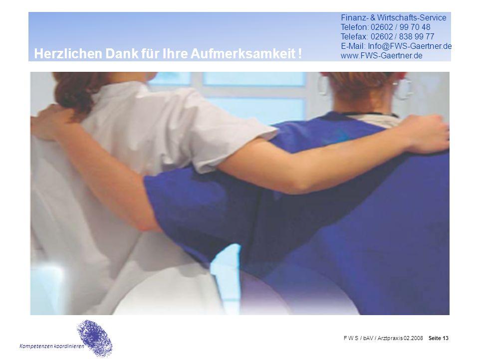 F W S / bAV / Arztpraxis 02.2008 Seite 13 Kompetenzen koordinieren Herzlichen Dank für Ihre Aufmerksamkeit ! Finanz- & Wirtschafts-Service Telefon: 02