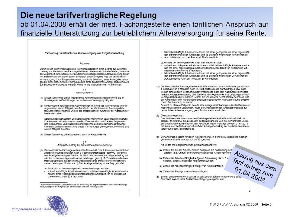 F W S / bAV / Arztpraxis 02.2008 Seite 3 Kompetenzen koordinieren Die neue tarifvertragliche Regelung ab 01.04.2008 erhält der med. Fachangestellte ei