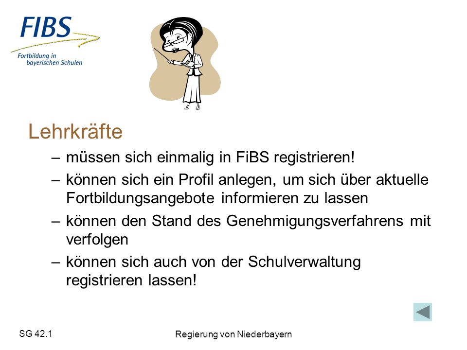 SG 42.1 Regierung von Niederbayern Lehrkräfte –müssen sich einmalig in FiBS registrieren.