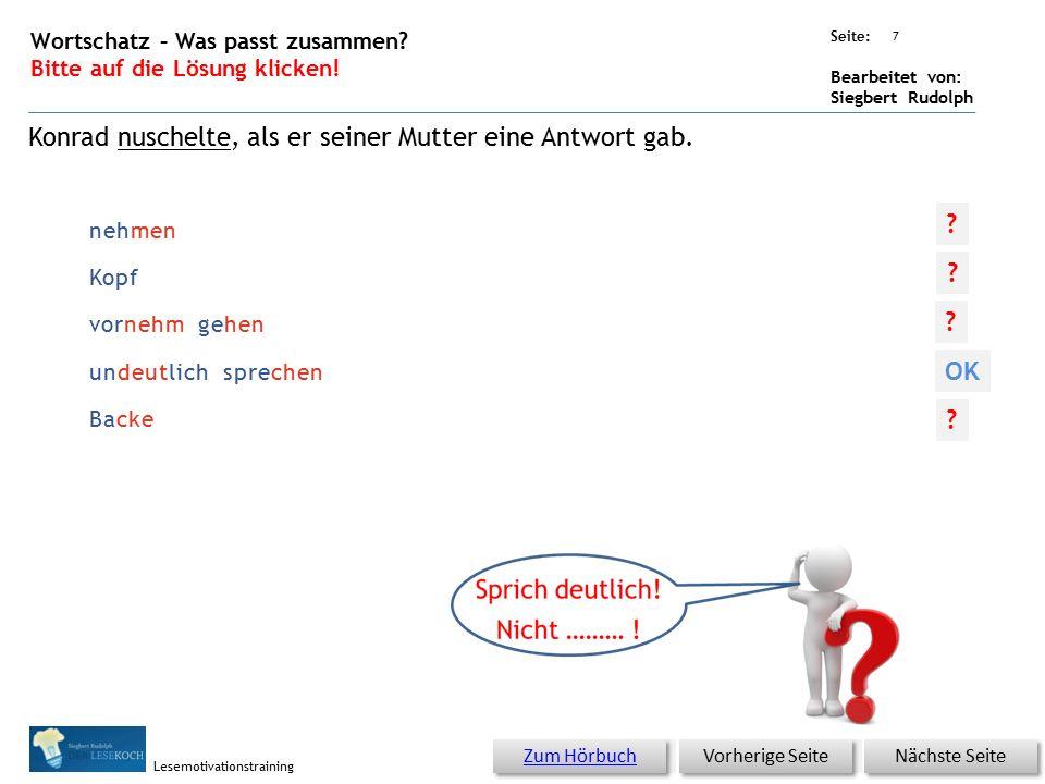 Übungsart: Seite: Bearbeitet von: Siegbert Rudolph Lesemotivationstraining Backe schnell, in Eile nehmen Kopf vornehm gehen 6 Wortschatz – Was passt zusammen.