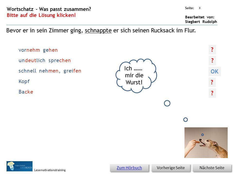 Übungsart: Seite: Bearbeitet von: Siegbert Rudolph Lesemotivationstraining nehmen Kopf vornehm gehen undeutlich sprechen Backe 7 Wortschatz – Was passt zusammen.