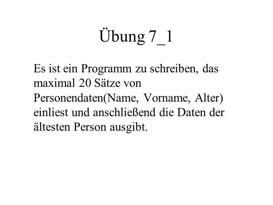 Übung 7_1 Es ist ein Programm zu schreiben, das maximal 20 Sätze von Personendaten(Name, Vorname, Alter) einliest und anschließend die Daten der ältesten Person ausgibt.
