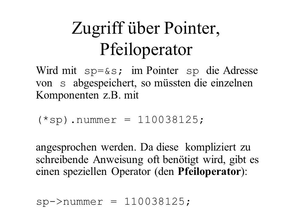Zugriff über Pointer, Pfeiloperator Wird mit sp=&s; im Pointer sp die Adresse von s abgespeichert, so müssten die einzelnen Komponenten z.B.