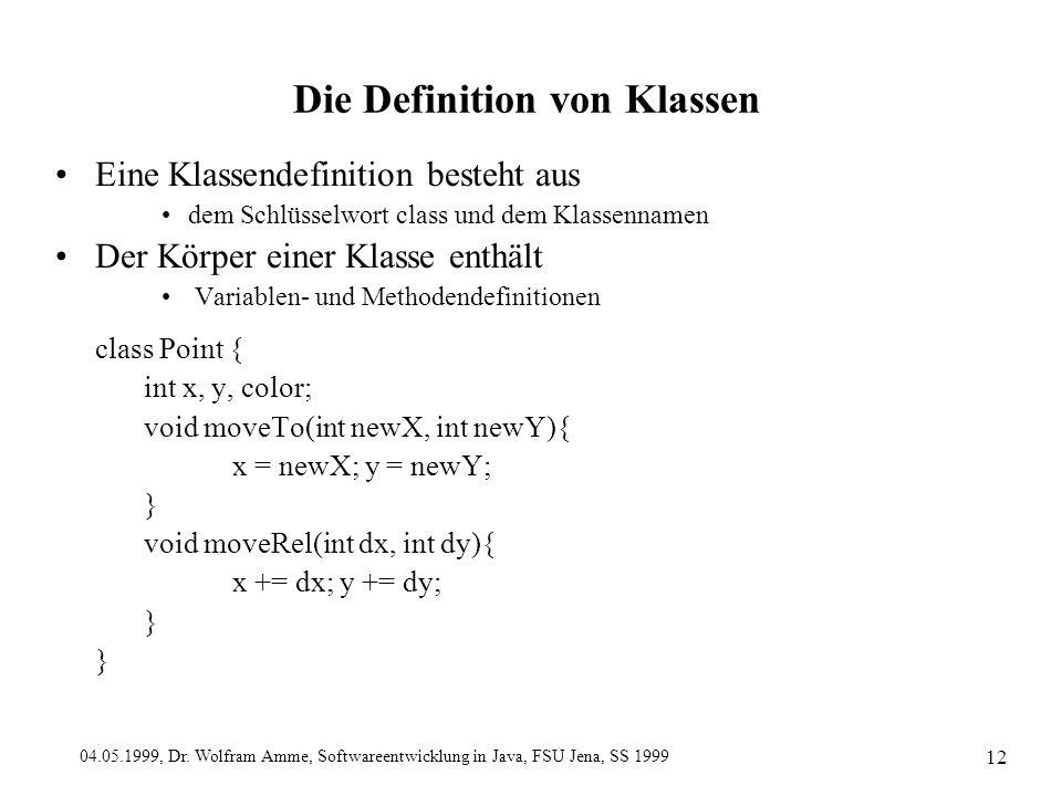 04.05.1999, Dr. Wolfram Amme, Softwareentwicklung in Java, FSU Jena, SS 1999 12 Die Definition von Klassen Eine Klassendefinition besteht aus dem Schl