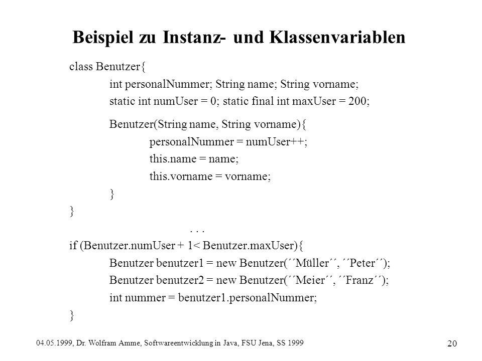 04.05.1999, Dr. Wolfram Amme, Softwareentwicklung in Java, FSU Jena, SS 1999 20 Beispiel zu Instanz- und Klassenvariablen class Benutzer{ int personal