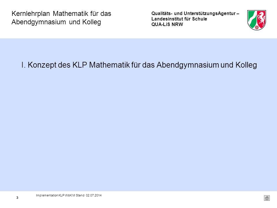 Qualitäts- und UnterstützungsAgentur – Landesinstitut für Schule QUA-LiS NRW Kernlehrplan Mathematik für das Abendgymnasium und Kolleg 33 I.