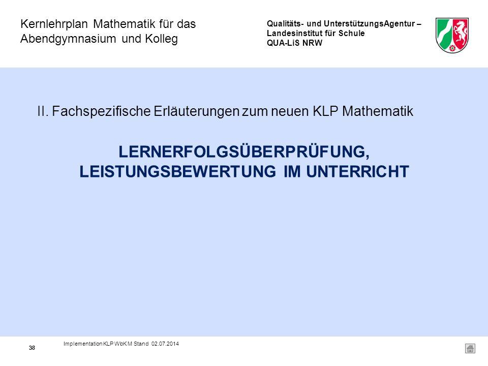 Qualitäts- und UnterstützungsAgentur – Landesinstitut für Schule QUA-LiS NRW Kernlehrplan Mathematik für das Abendgymnasium und Kolleg 38 LERNERFOLGSÜBERPRÜFUNG, LEISTUNGSBEWERTUNG IM UNTERRICHT II.