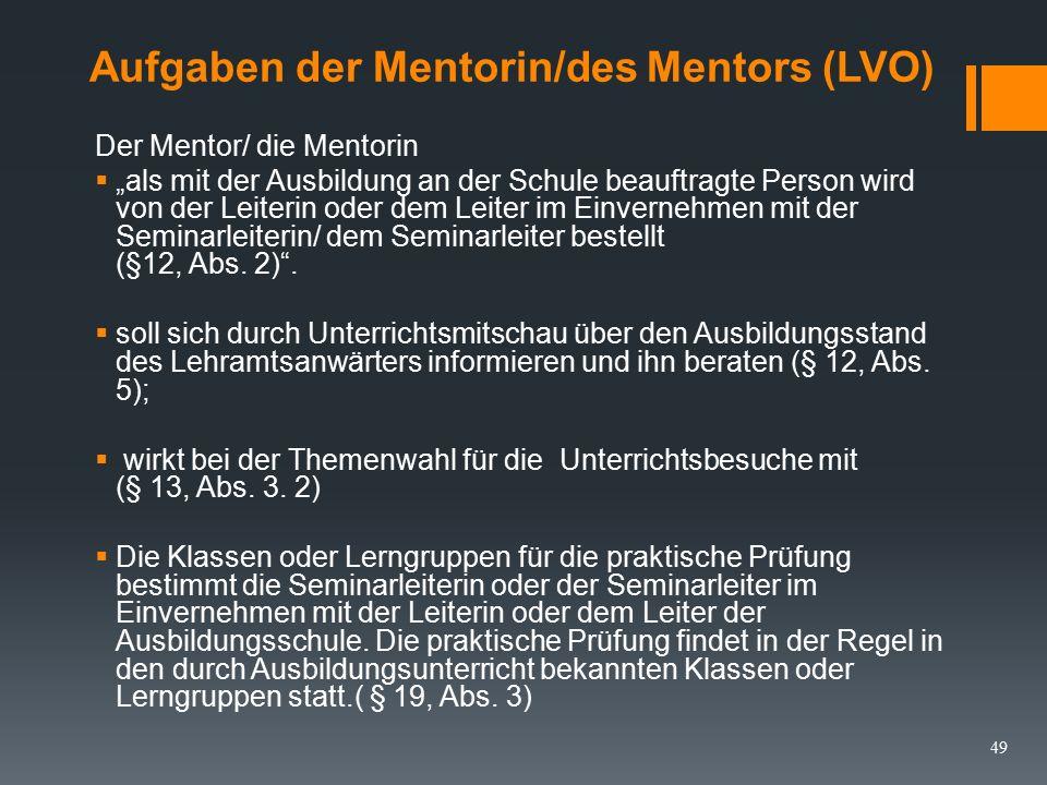 Aufgaben der Mentorin/des Mentors (LVO)  In der schulpraktischen Ausbildung der Lehramtsanwärter wirken Seminar- und Fachleiter/in, Leiter/in der Ausbildungsschulen sowie Mentor/innen und Fachlehrer/innen zusammen.
