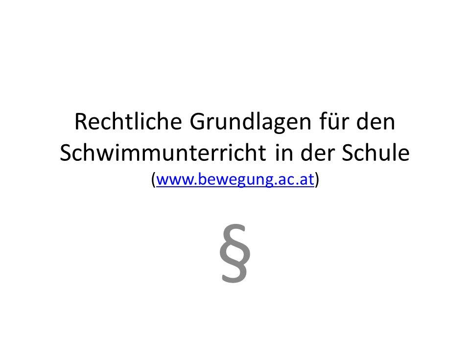 Rechtliche Grundlagen für den Schwimmunterricht in der Schule (www.bewegung.ac.at)www.bewegung.ac.at §