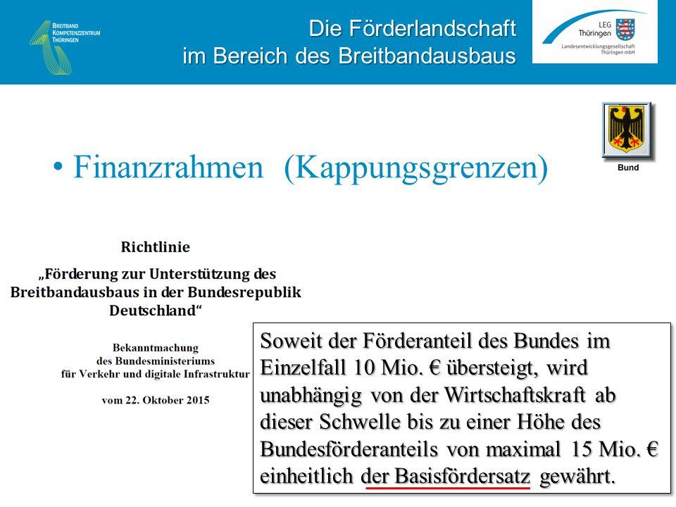 Finanzrahmen (Kappungsgrenzen) Die Förderlandschaft im Bereich des Breitbandausbaus Soweit der Förderanteil des Bundes im Einzelfall 10 Mio.