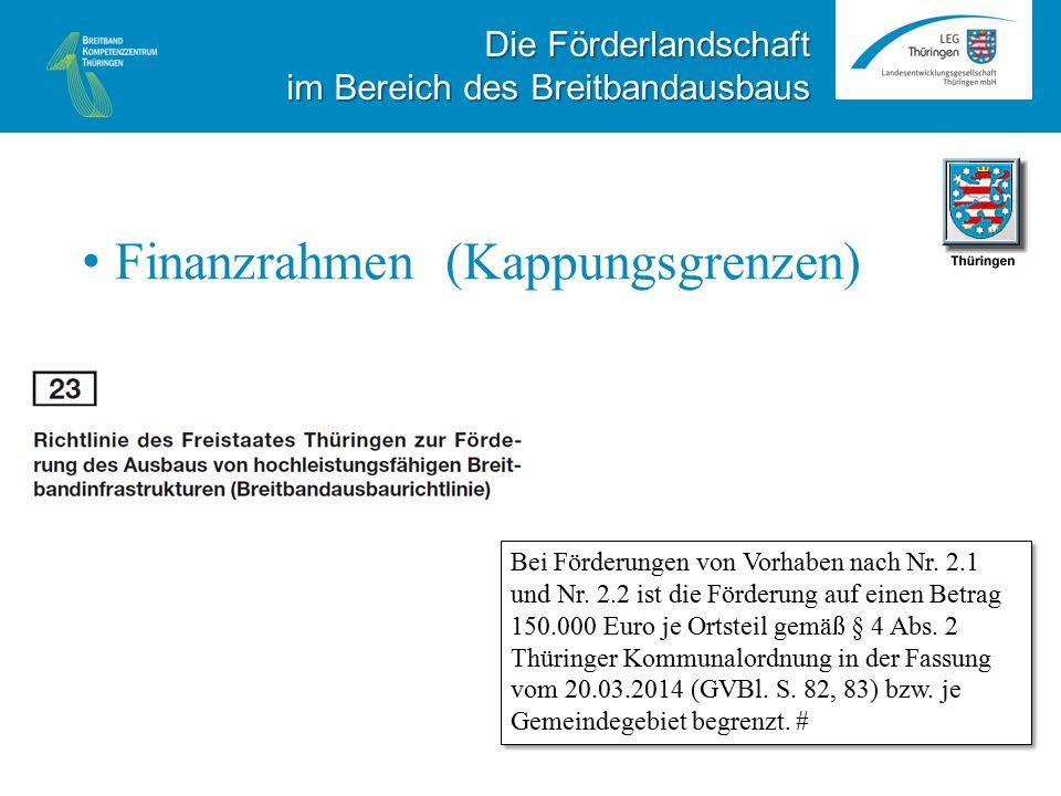 Finanzrahmen (Kappungsgrenzen) Die Förderlandschaft im Bereich des Breitbandausbaus Bei Förderungen von Vorhaben nach Nr.
