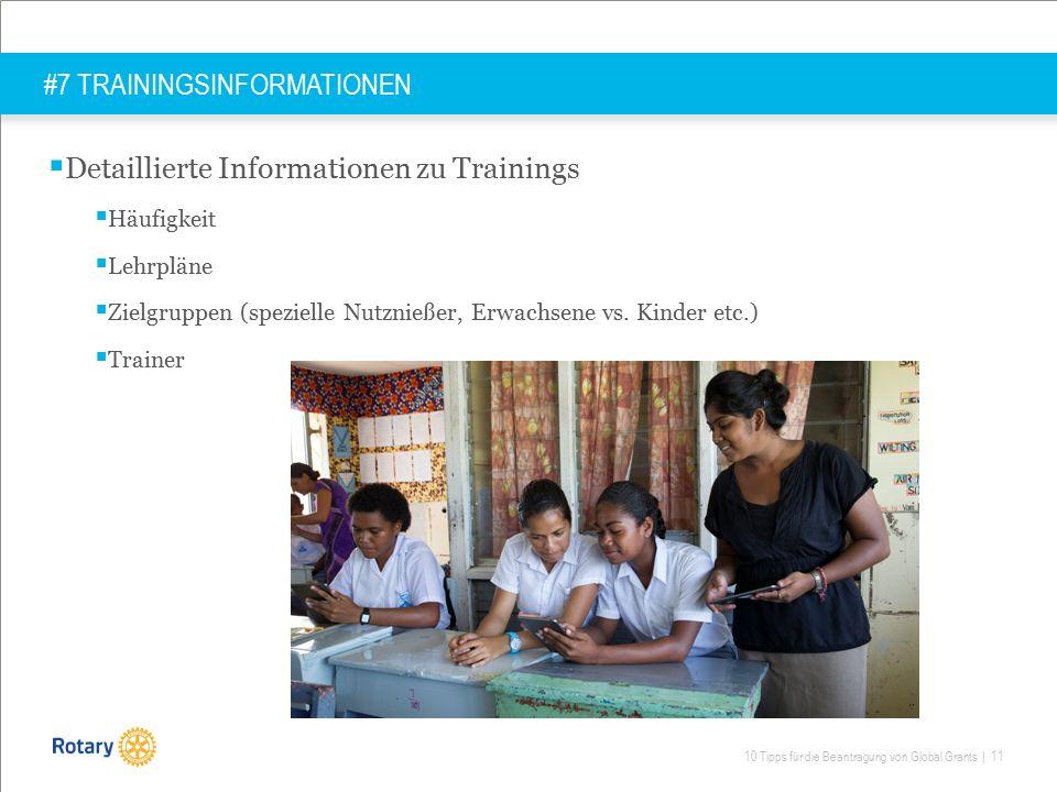 10 Tipps für die Beantragung von Global Grants | 11 #7 TRAININGSINFORMATIONEN  Detaillierte Informationen zu Trainings  Häufigkeit  Lehrpläne  Zielgruppen (spezielle Nutznießer, Erwachsene vs.