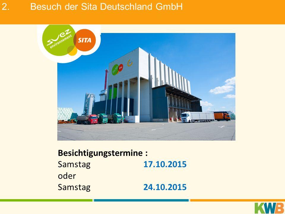2.Besuch der Sita Deutschland GmbH Besichtigungstermine : Samstag17.10.2015 oder Samstag24.10.2015