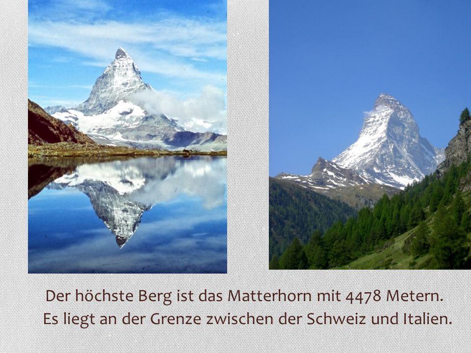 Der höchste Berg ist das Matterhorn mit 4478 Metern. Es liegt an der Grenze zwischen der Schweiz und Italien.