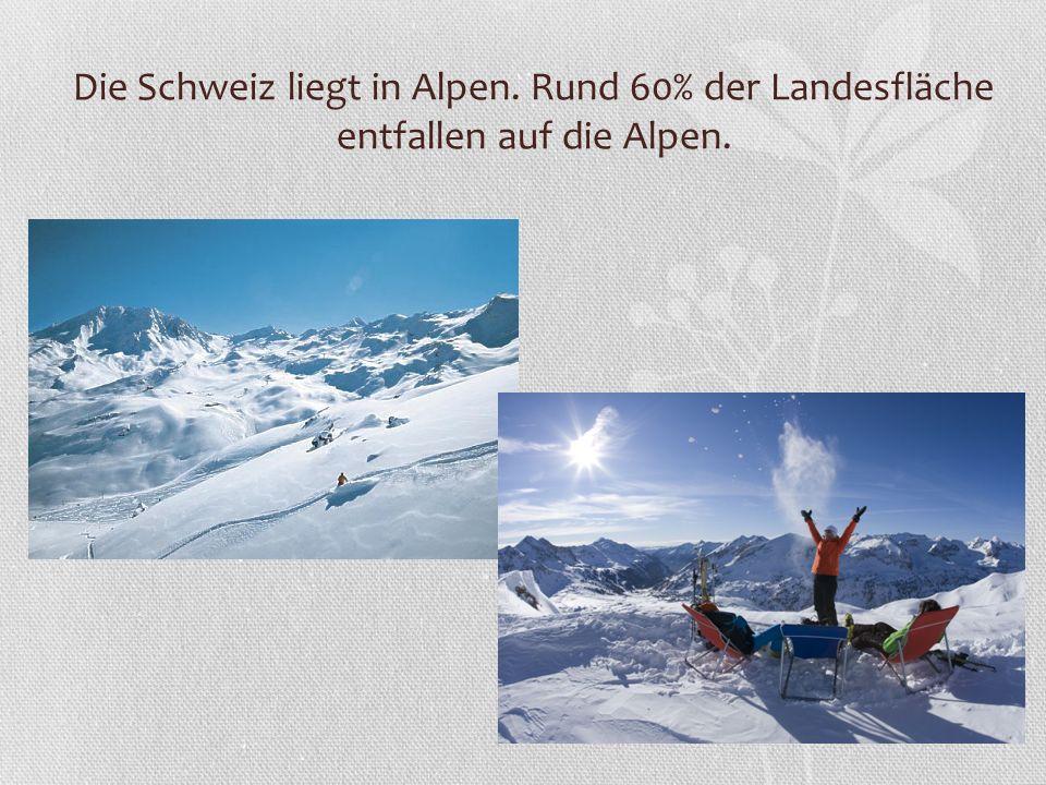 Die Schweiz liegt in Alpen. Rund 60% der Landesfläche entfallen auf die Alpen.